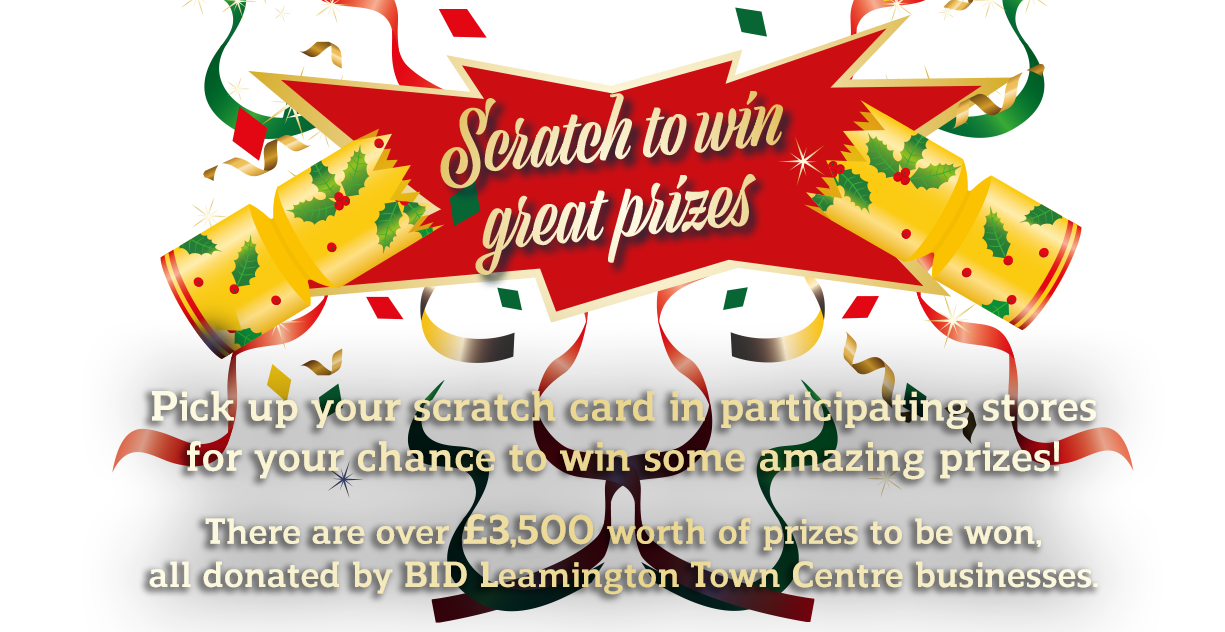Scratch to win great prizes Pick up your scratch card in participating stores for your chance to win some amazing prizes! There are over £3,500 worth of prizes to be won, all donated by BID Leamington Town Centre businesses.